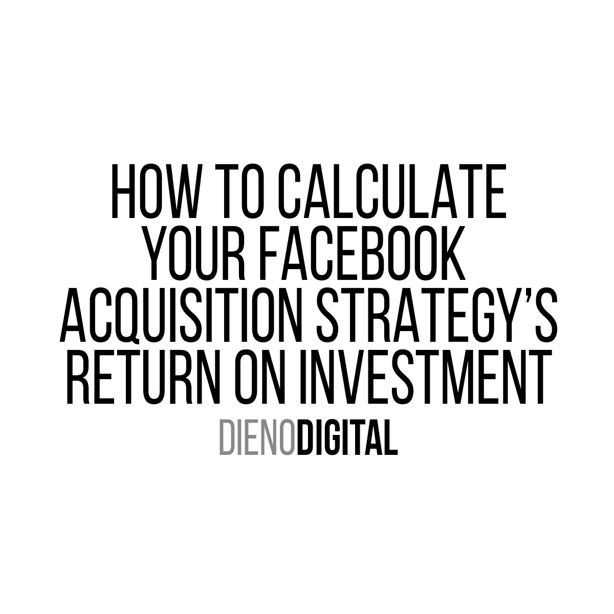 How To Calculate your Facebook Acquisition Strategy's ROI