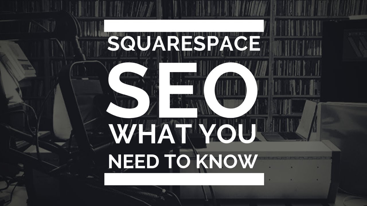 Squarespace SEO - What you need to know in 2019