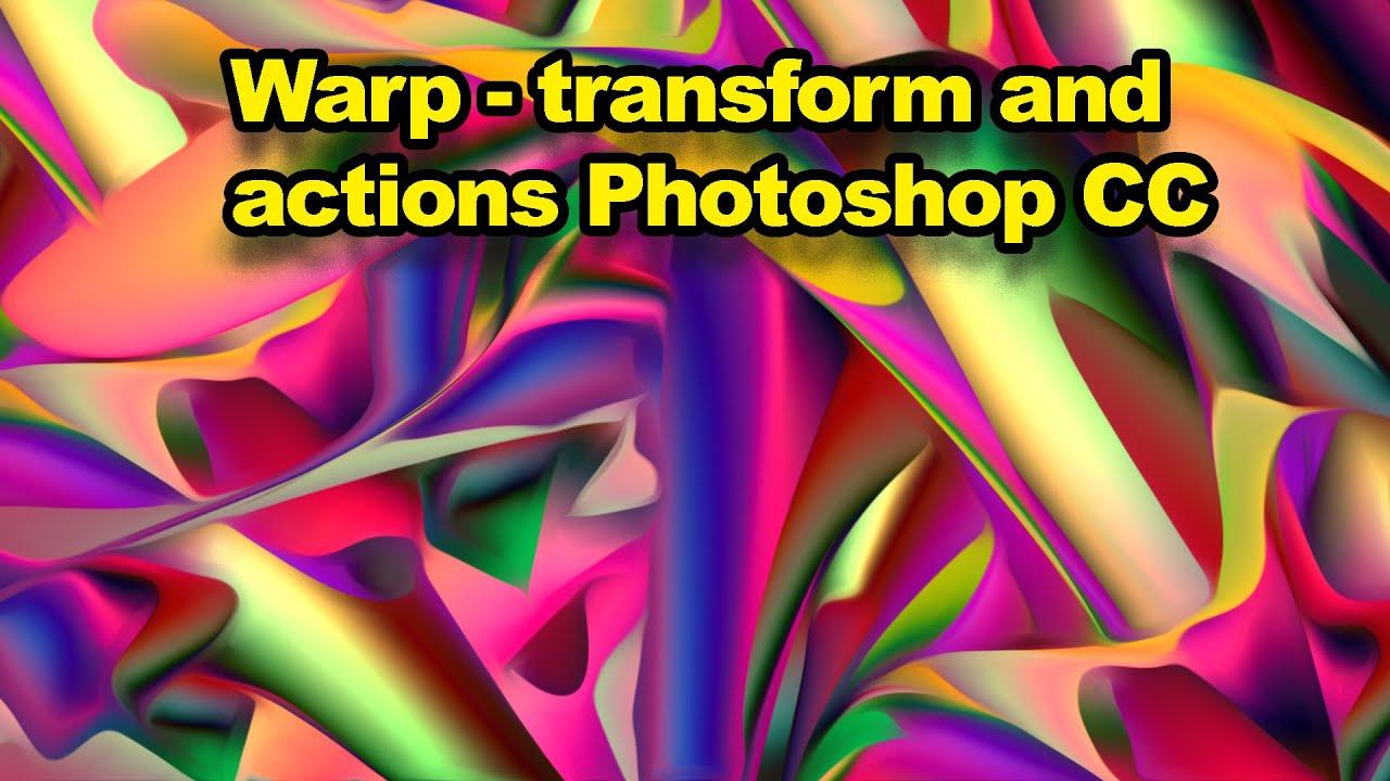 Photoshop CC 2020 + : Warp transform and actions tutorial