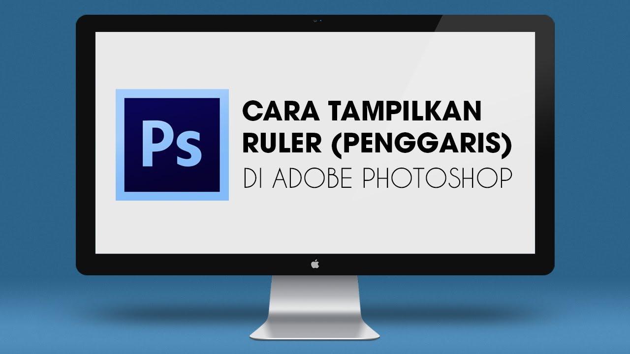 Cara Tampilkan Ruler atau Penggaris di Adobe Photoshop
