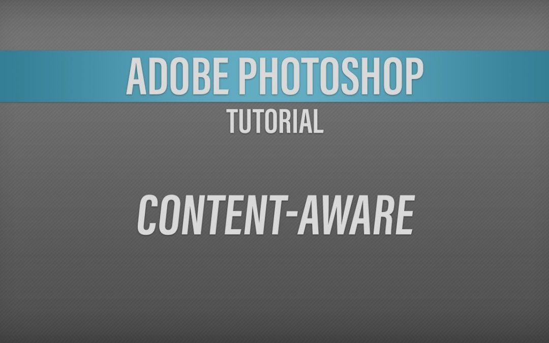 Adobe Photoshop – Content-Aware Tutorial