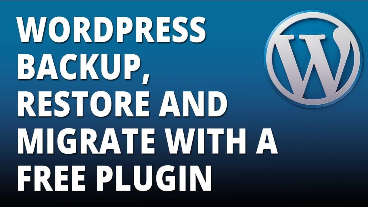 WordPress backup, restore and migrate your site with a free plugin
