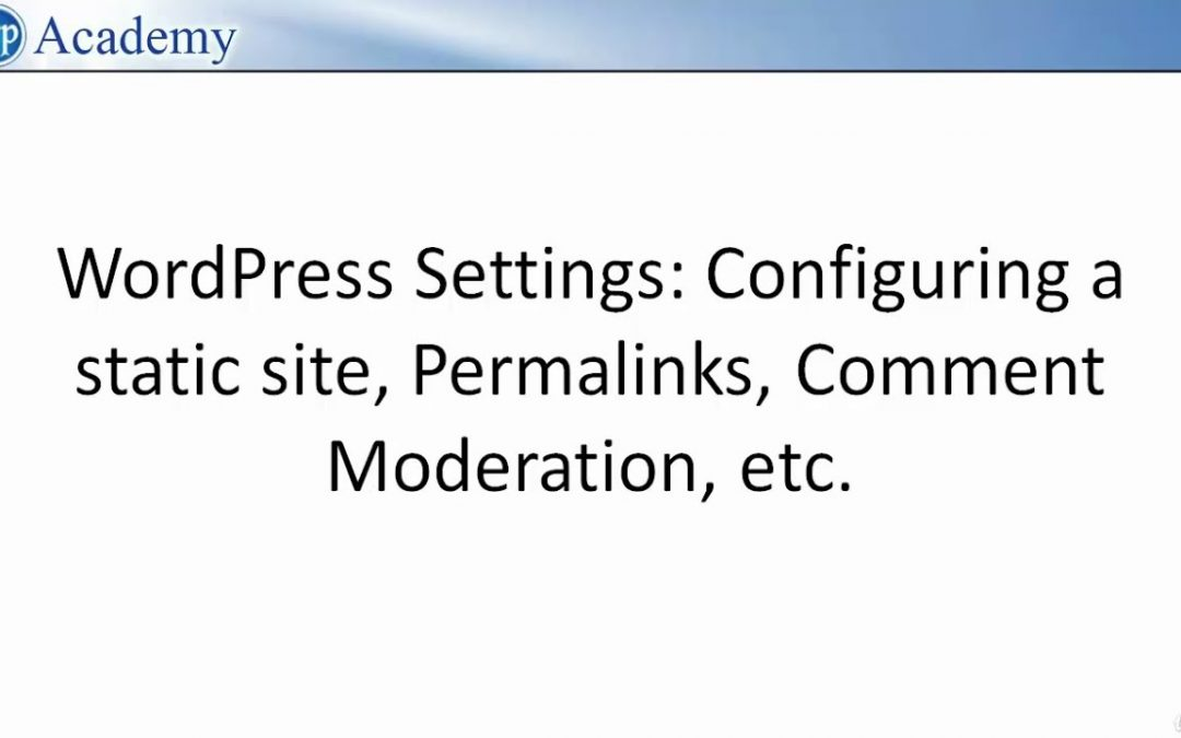 WordPress Settings Explained Configuring a static site, Permalinks, Comment Moderation