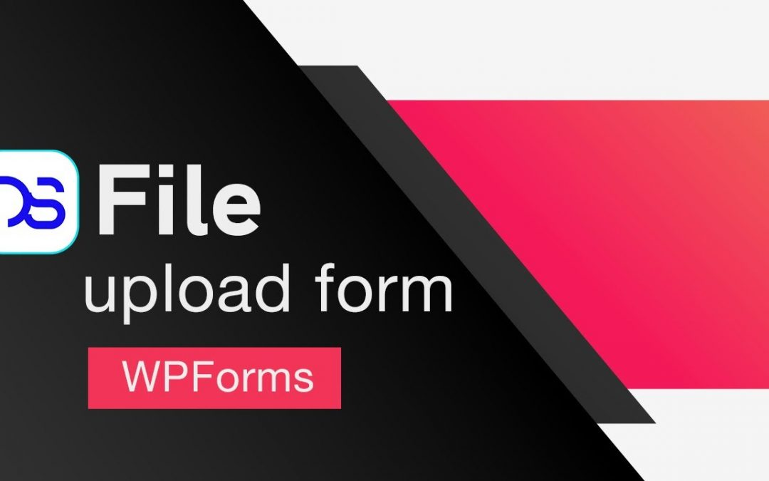 Wordpress file upload form made easy with WpForms plugin