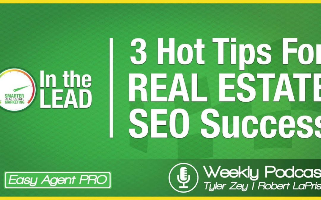 3 Hot Tips For Real Estate SEO Success - Easy Agent Pro's In The Lead Podcast Episode #1