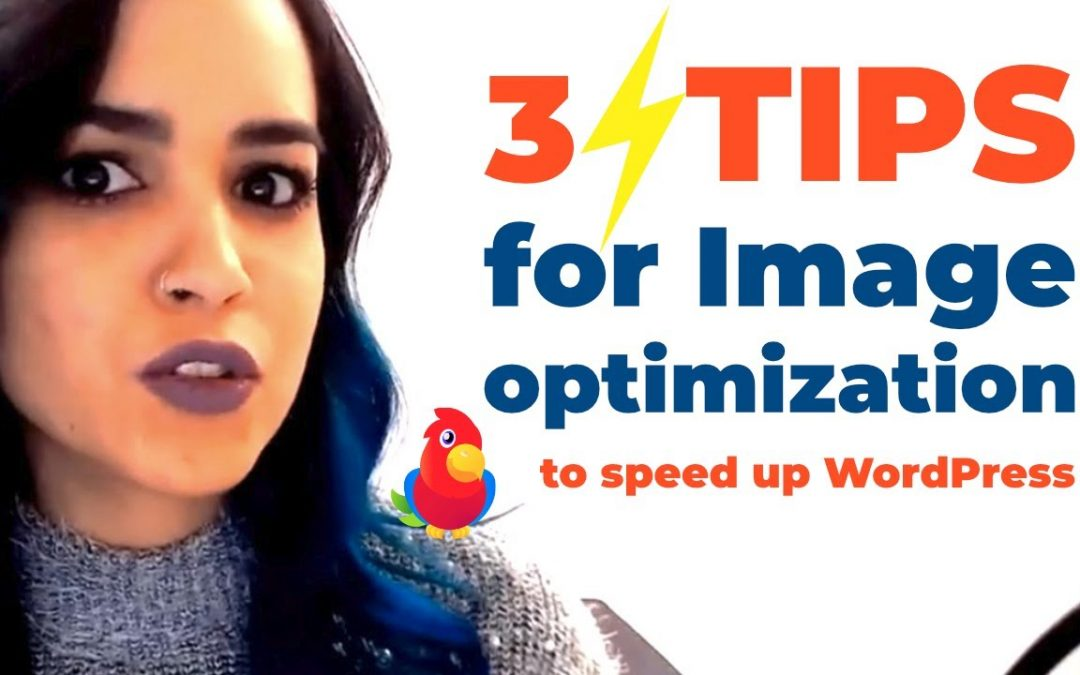 3 Quick Tips For Image Optimization to Speed Up Your WordPress Website