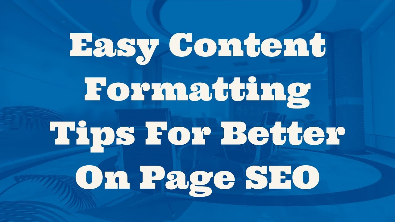 Easy Content Formatting Tips For Better On Page SEO