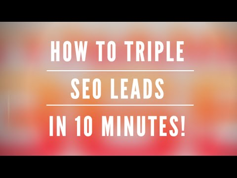 How to Triple SEO Leads in 10 Minutes - Easy, Smart, SEO Tip