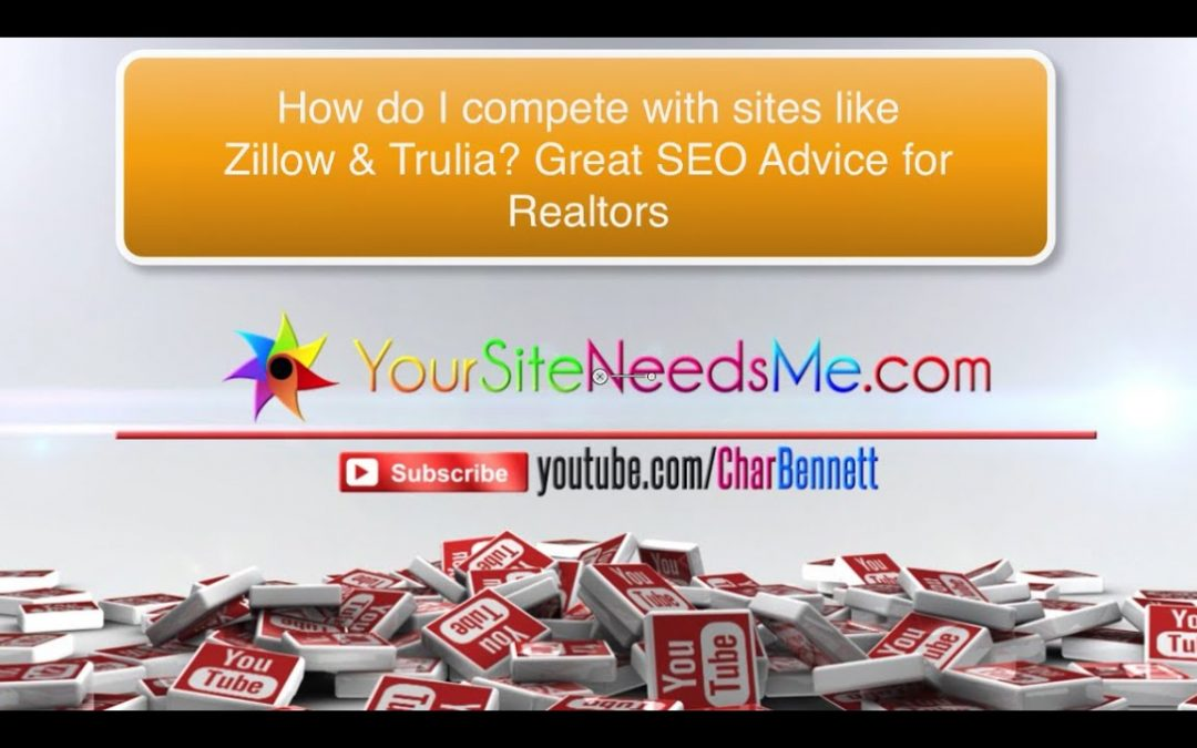 Realtor Tips: How do I compete with Trulia & Zillow AND Community Content for organic SEO