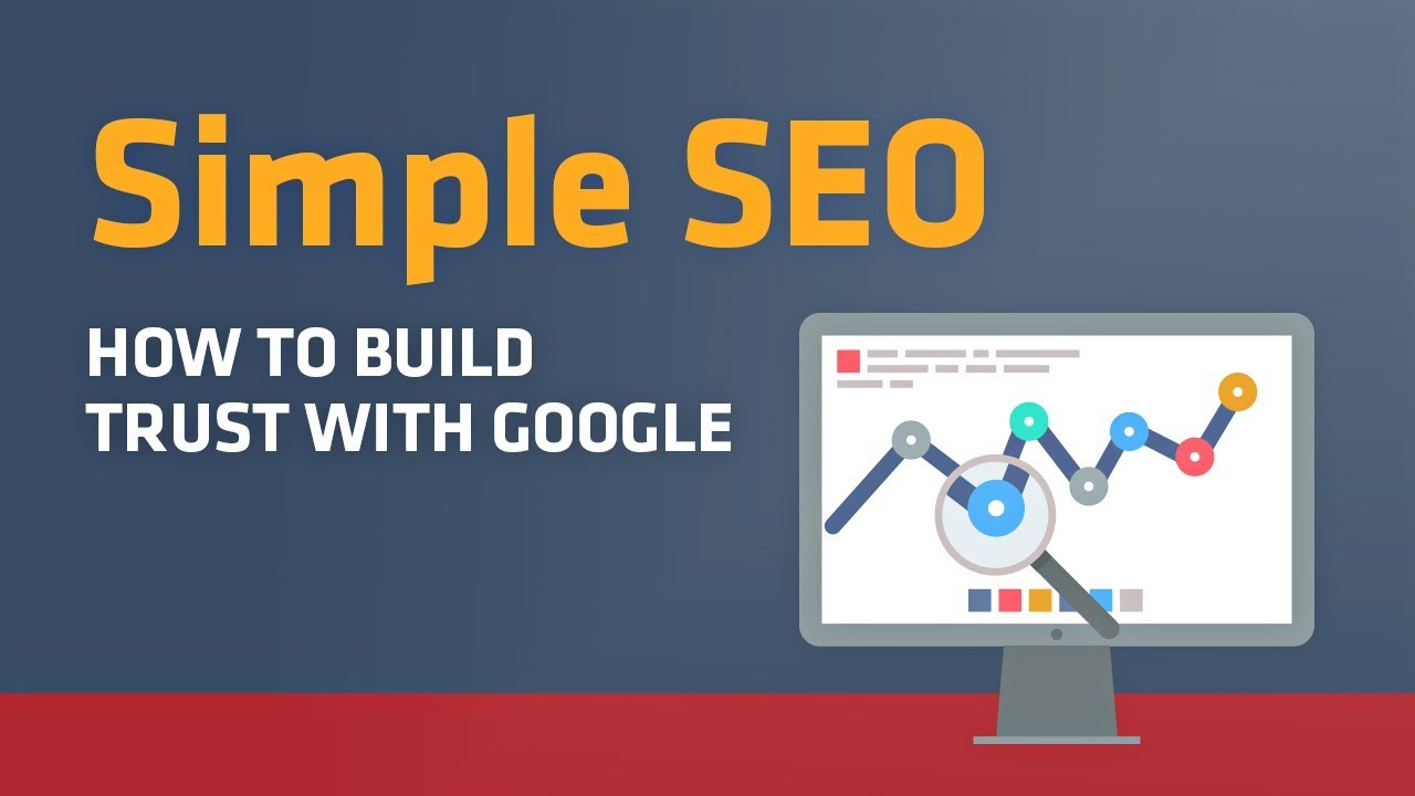 Simple SEO: How to Build Trust with Google (2018 Search Engine Optimization Guide)