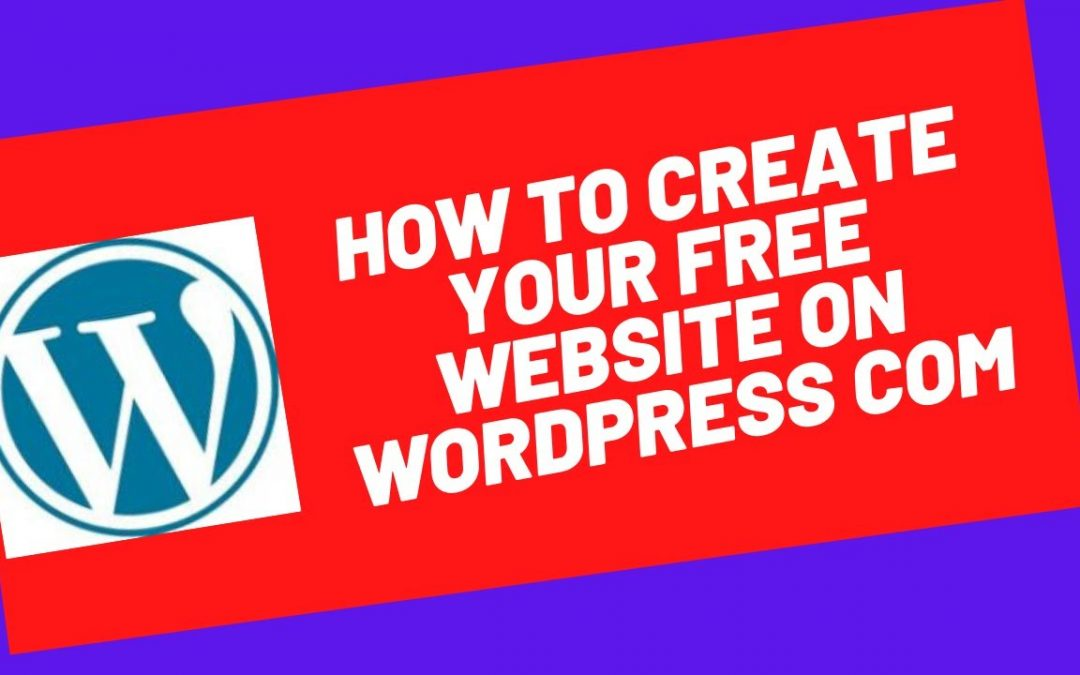 How To Create Your Free Website on WordPress com | Beginners Guide – Step By Steip
