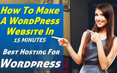 How To Make A WordPress Website In 15 Minutes, Best Hosting For WordPress
