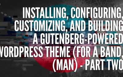 Installing, Configuring, Customizing, and Building A Gutenberg-Powered WordPress Theme – Part 2
