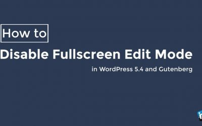 Quickly Disable the Fullscreen Edit Mode in WordPress 5.4