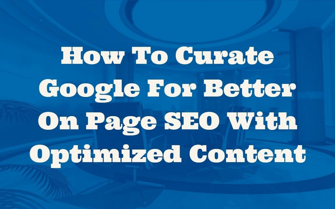 search engine optimization tips – How To Curate Google For Better On Page SEO With Optimized Content