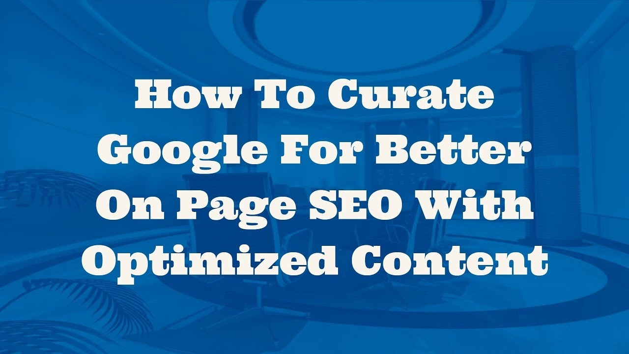 How To Curate Google For Better On Page SEO With Optimized Content