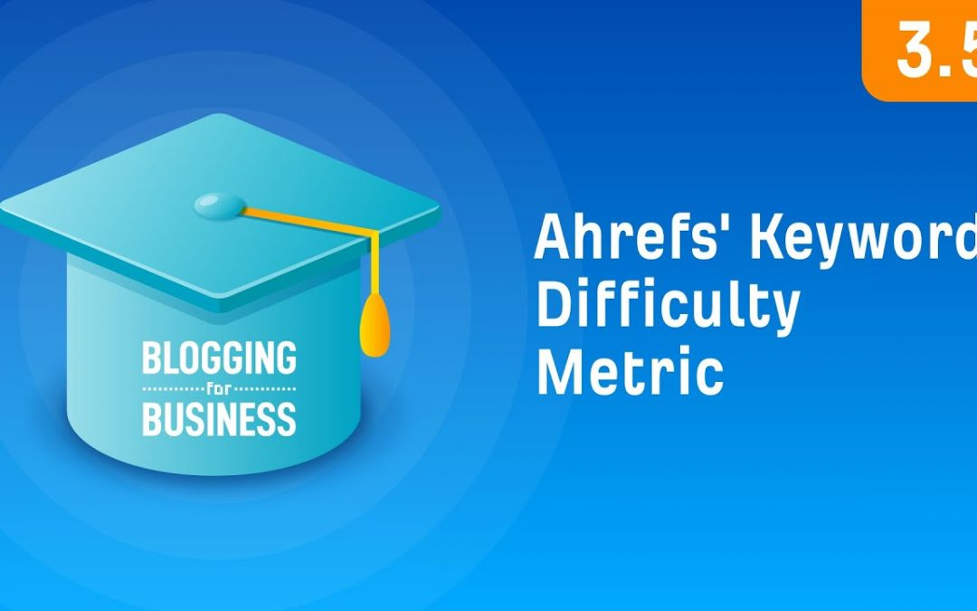 search engine optimization tips – How to Use Ahrefs' Keyword Difficulty Metric [3.5]