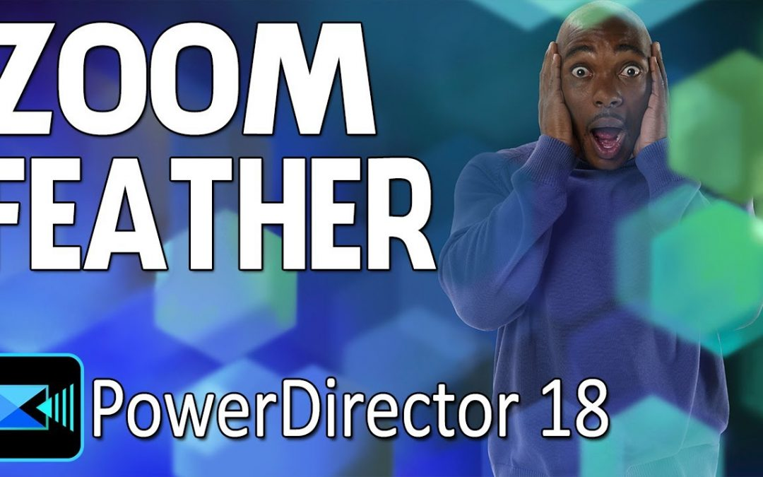 How To Make The Zoom Feather Effect | CyberLink PowerDirector 18