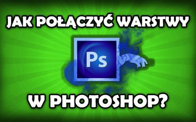 Tutorial Photoshop – Jak połączyć warstwy w Photoshopie?