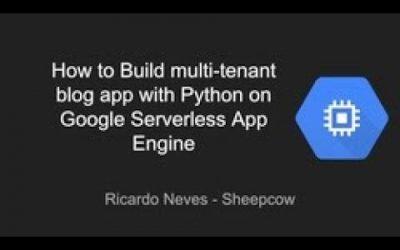 Do It Yourself – Tutorials – Build Multi tenant Blog APP With Python on Google Serverless App Engine   Education Ecosystem