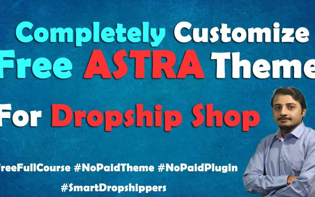 Customize Everything of Astra Theme To Build our Own Dropshipping Ready Shop