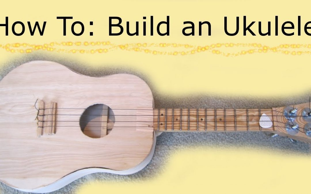 How To: Build Your Own Ukulele!