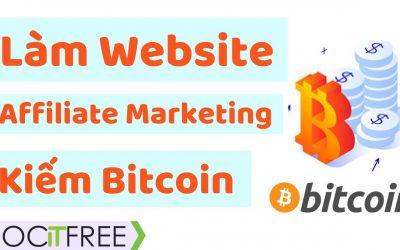 Hướng Dẫn Làm Website Affilliate Marketing Kiếm Bitcoin – Tự Tạo Website WordPress Kiếm Tiền