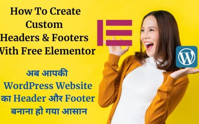How To Create Custom Headers & Footers With Free Elementor For WordPress (Hindi Elementor Tutorial)