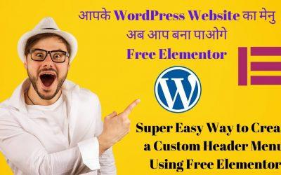 How to Create a WordPress Custom Header Menu Using Free Elementor | (Step By Step in Hindi)