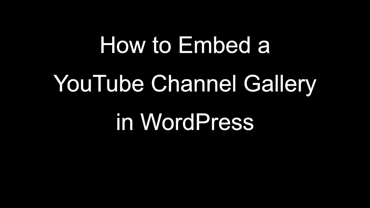 How to Embed a YouTube Channel Gallery in WordPress