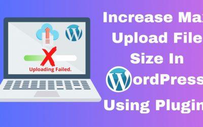 Increase maximum upload file size in WordPress using plugin.