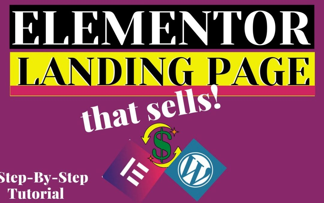 ELEMENTOR LANDING PAGE DESIGN: How to Create a WordPress Landing Page That Convert