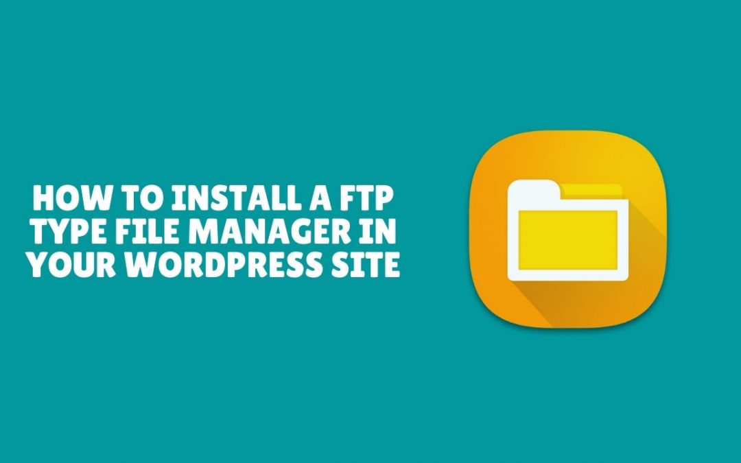 How to Install a FTP Type File Manager in Your WordPress Site