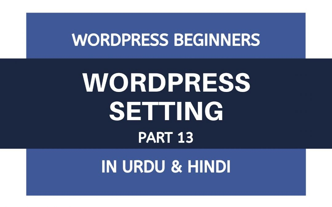 WordPress Basic Setting Full Video - Tutorial For Beginners | Urdu - Hindi