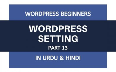 WordPress For Beginners – WordPress Basic Setting Full Video – Tutorial For Beginners | Urdu – Hindi