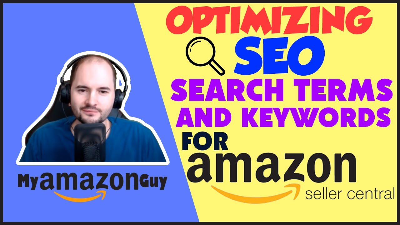 Optimizing SEO Search Terms and Keywords for Amazon Seller Central - Best Practices Tutorial