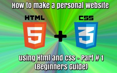 Do It Yourself – Tutorials – How to make a personal website using HTML and CSS- Part # 1