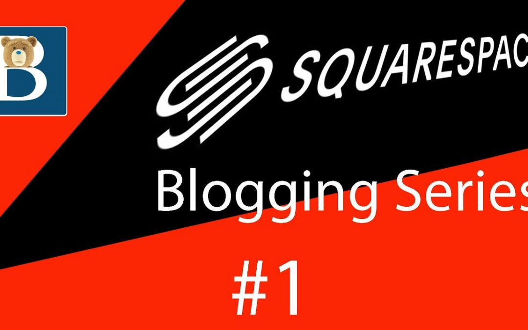 #1 Intro to Blogging with Squarespace - Squarespace Blog Tutorial Series