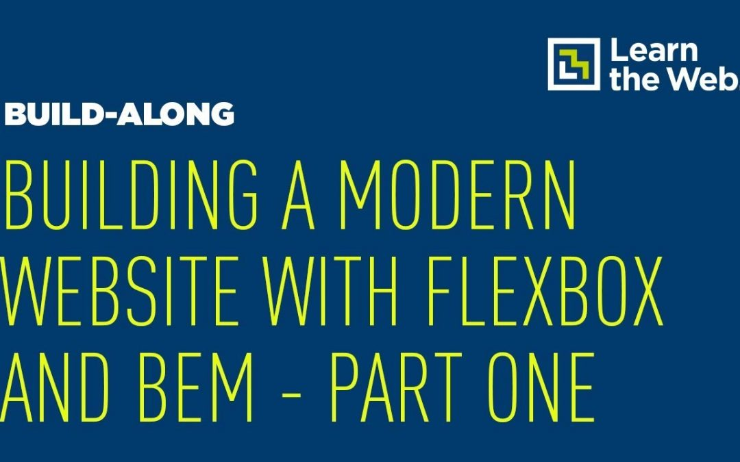 Building a Modern Website With Flexbox, CSS Grid and BEM – Part One