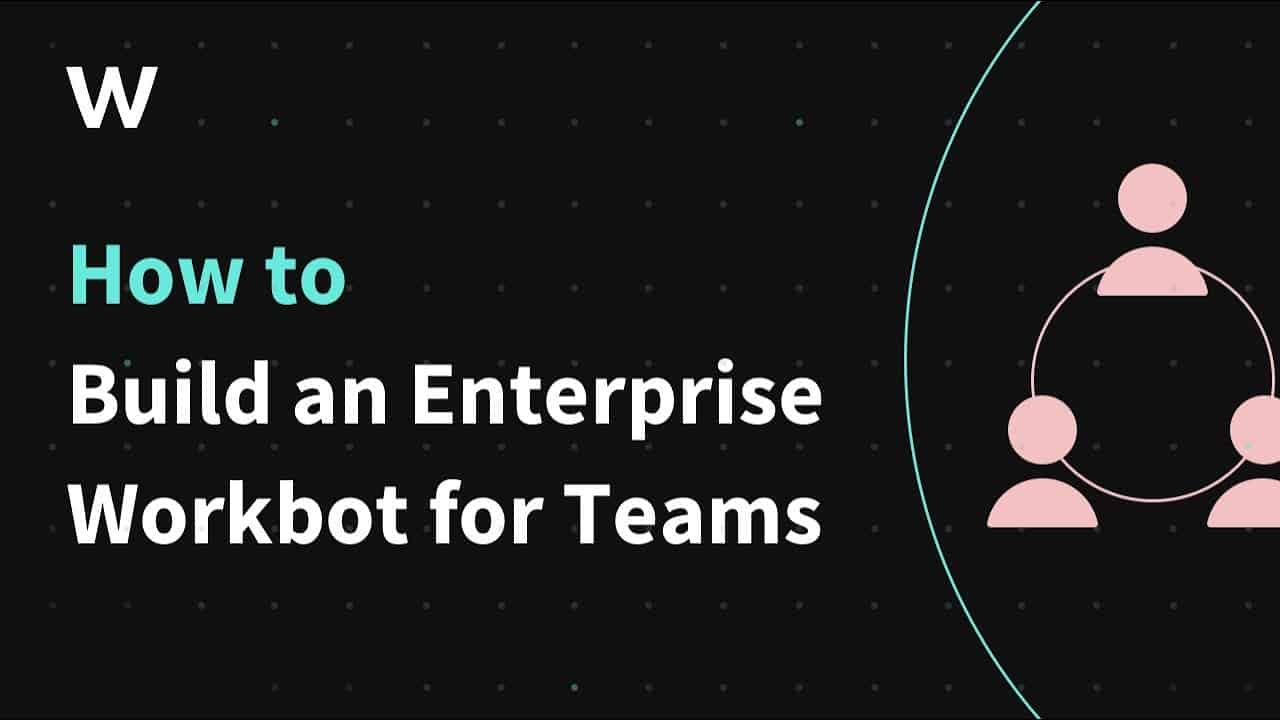 How to Build an Enterprise Workbot for Microsoft Teams