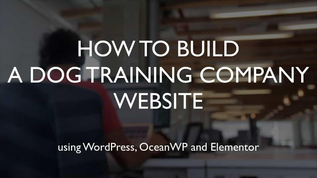 How to build a dog training company website   WordPress   OceanWP   Elementor