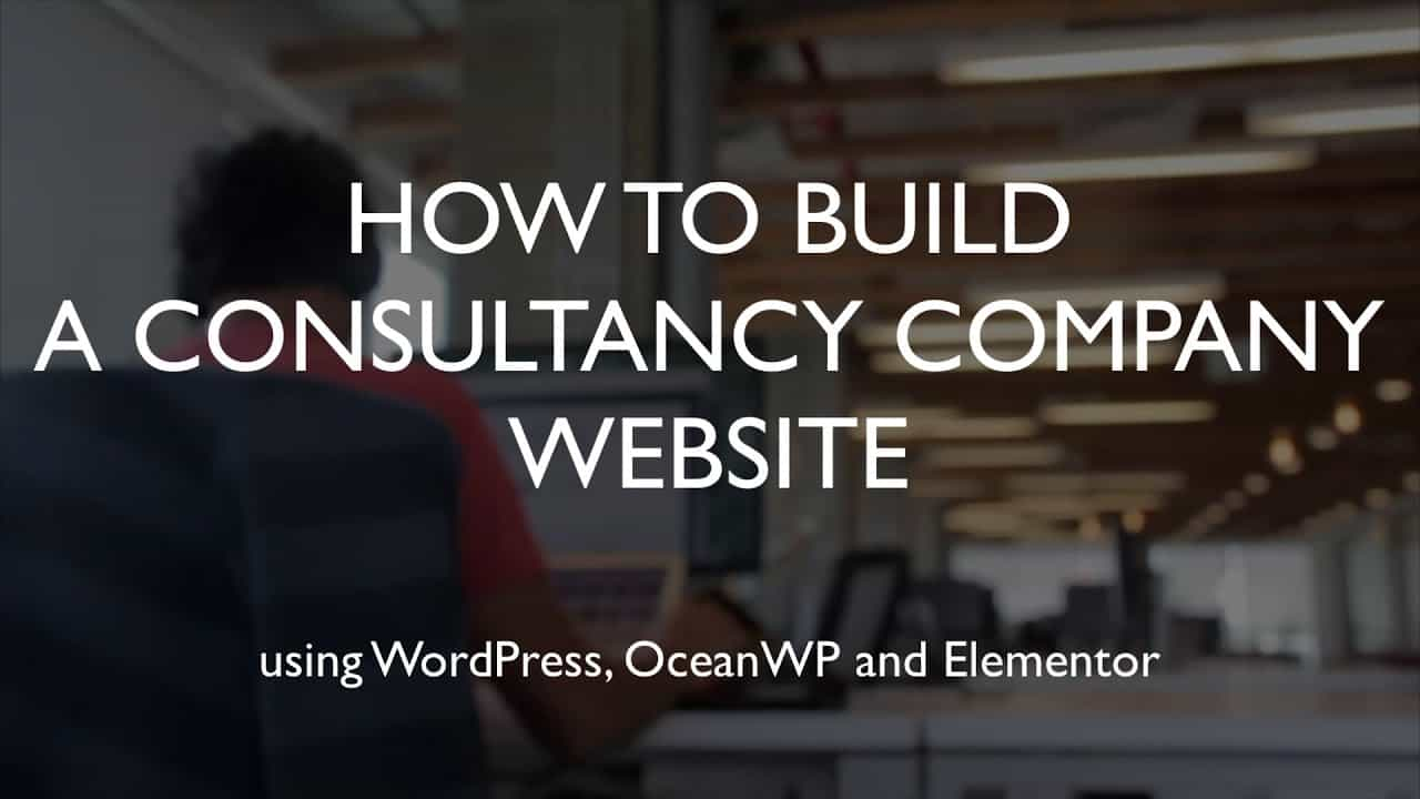 How to build a consultancy company website   WordPress   OceanWP   Elementor
