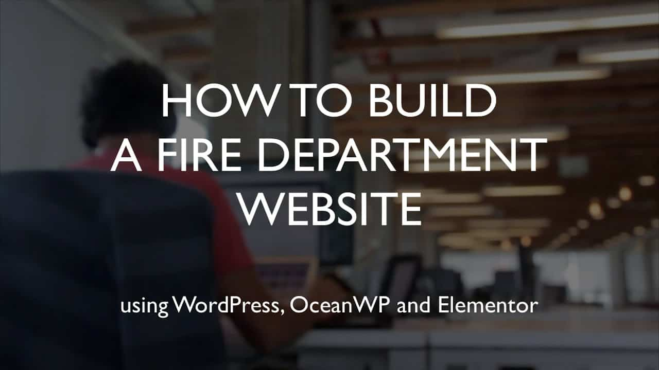 How to build a fire department website | WordPress | OceanWP | Elementor
