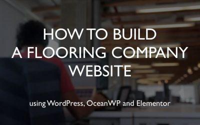 Do It Yourself – Tutorials – How to build a flooring company website | WordPress | OceanWP | Elementor