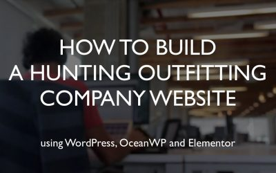 Do It Yourself – Tutorials – How to build a hunting outfitting company website | WordPress | OceanWP | Elementor