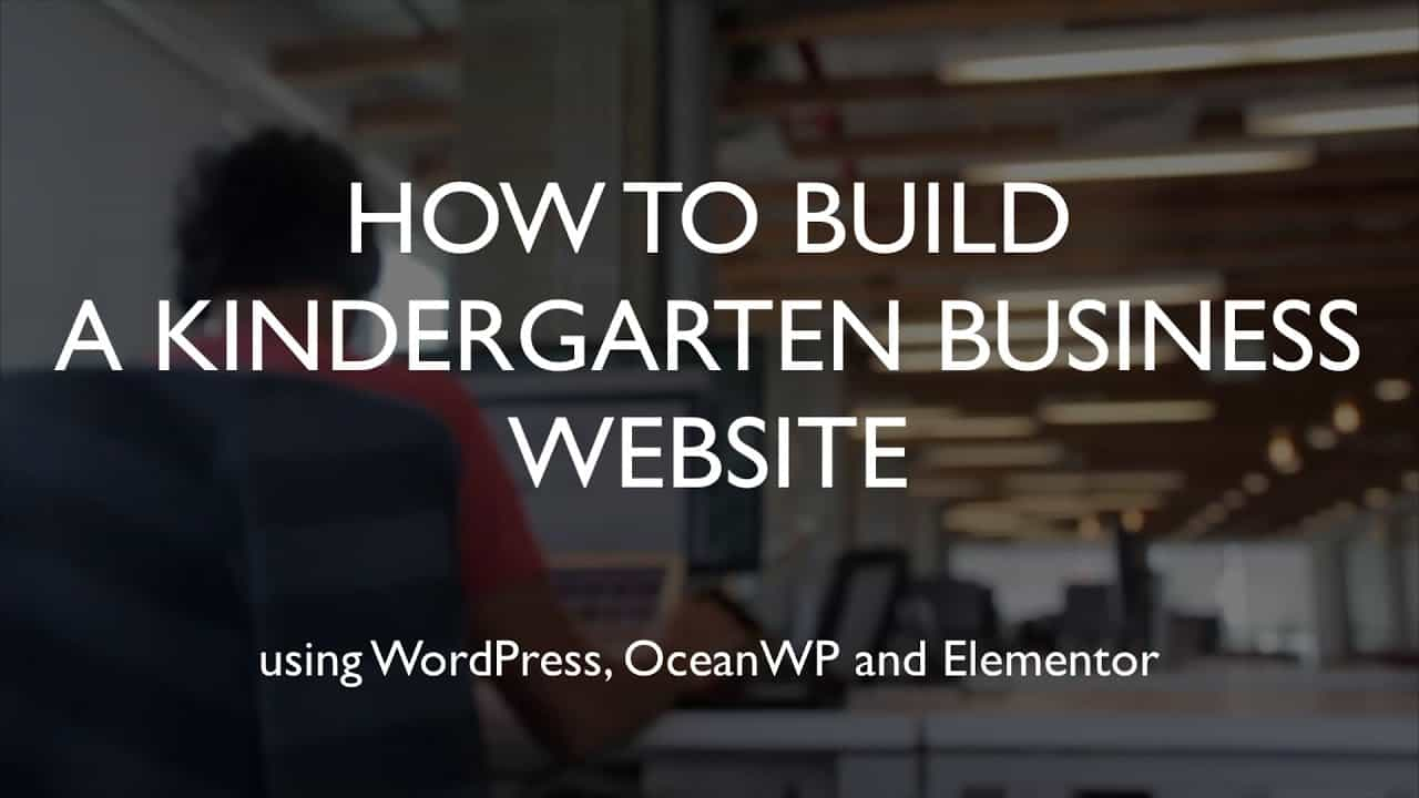 How to build a kindergarten business website | WordPress | OceanWP | Elementor