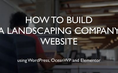 Do It Yourself – Tutorials – How to build a landscaping company website | WordPress | OceanWP | Elementor