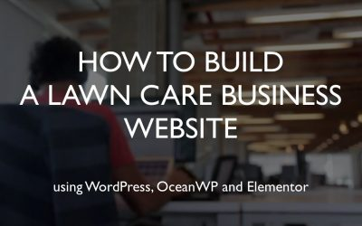 Do It Yourself – Tutorials – How to build a lawn care business website | WordPress | OceanWP | Elementor