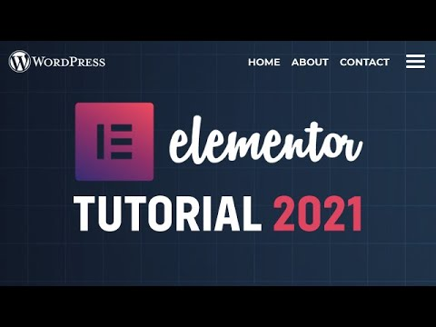 Elementor WordPress Tutorial 2021 - How to Build a WordPress Website With Elementor