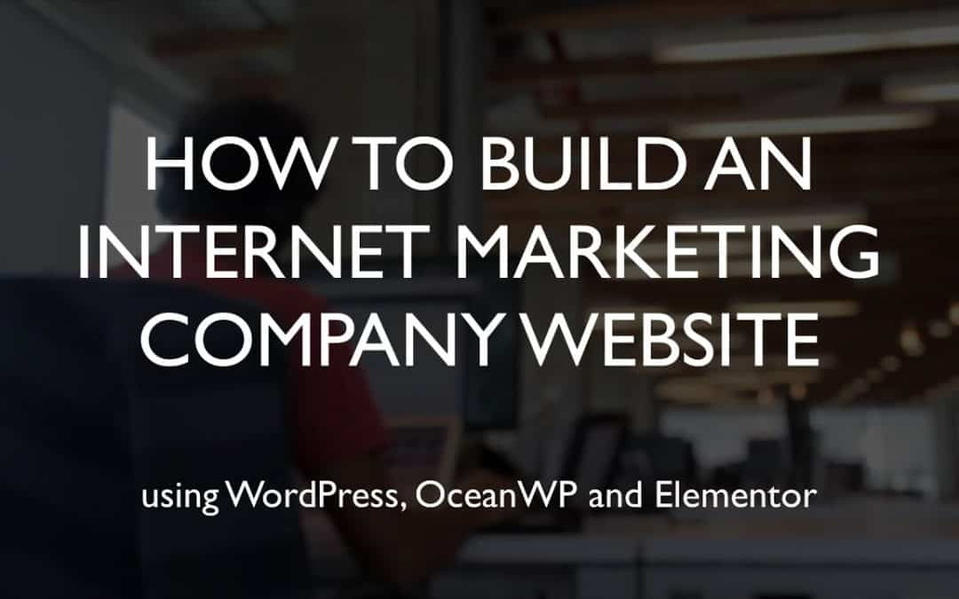 Do It Yourself – Tutorials – How to build an internet marketing company website | WordPress | OceanWP | Elementor